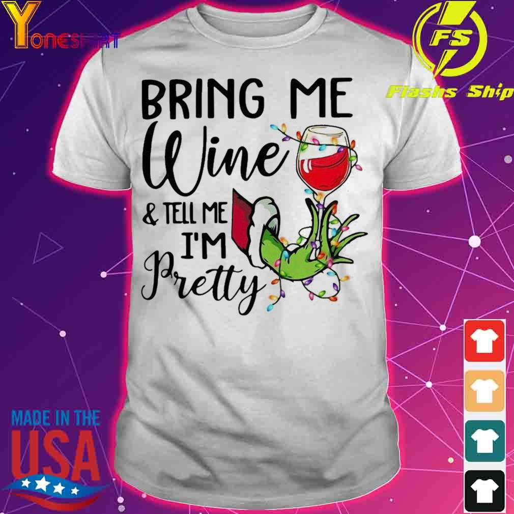 Official Hand Grinch Holding Wine Bring Me Wine And Tell Me I'm Pretty Christmas Shirt