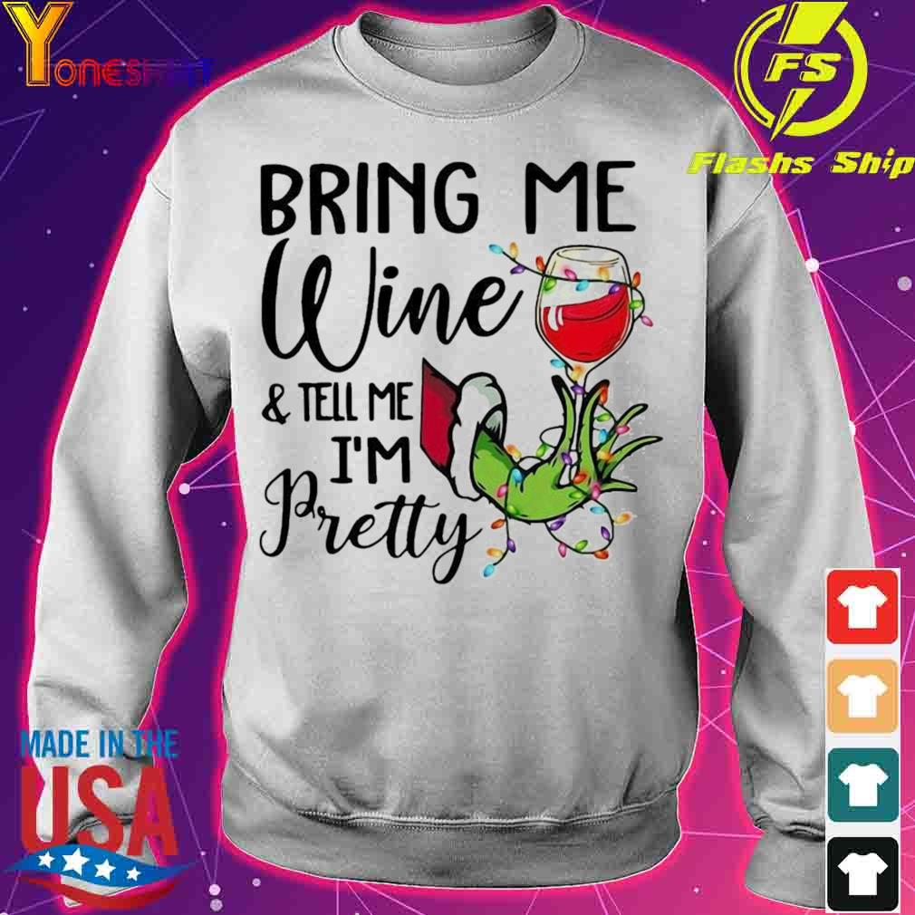 Official Hand Grinch Holding Wine Bring Me Wine And Tell Me I'm Pretty Christmas Shirt sweater
