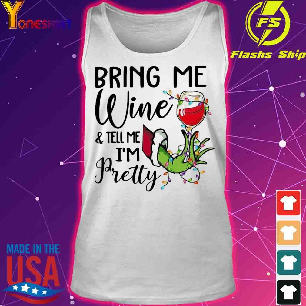Official Hand Grinch Holding Wine Bring Me Wine And Tell Me I'm Pretty Christmas Shirt tank top