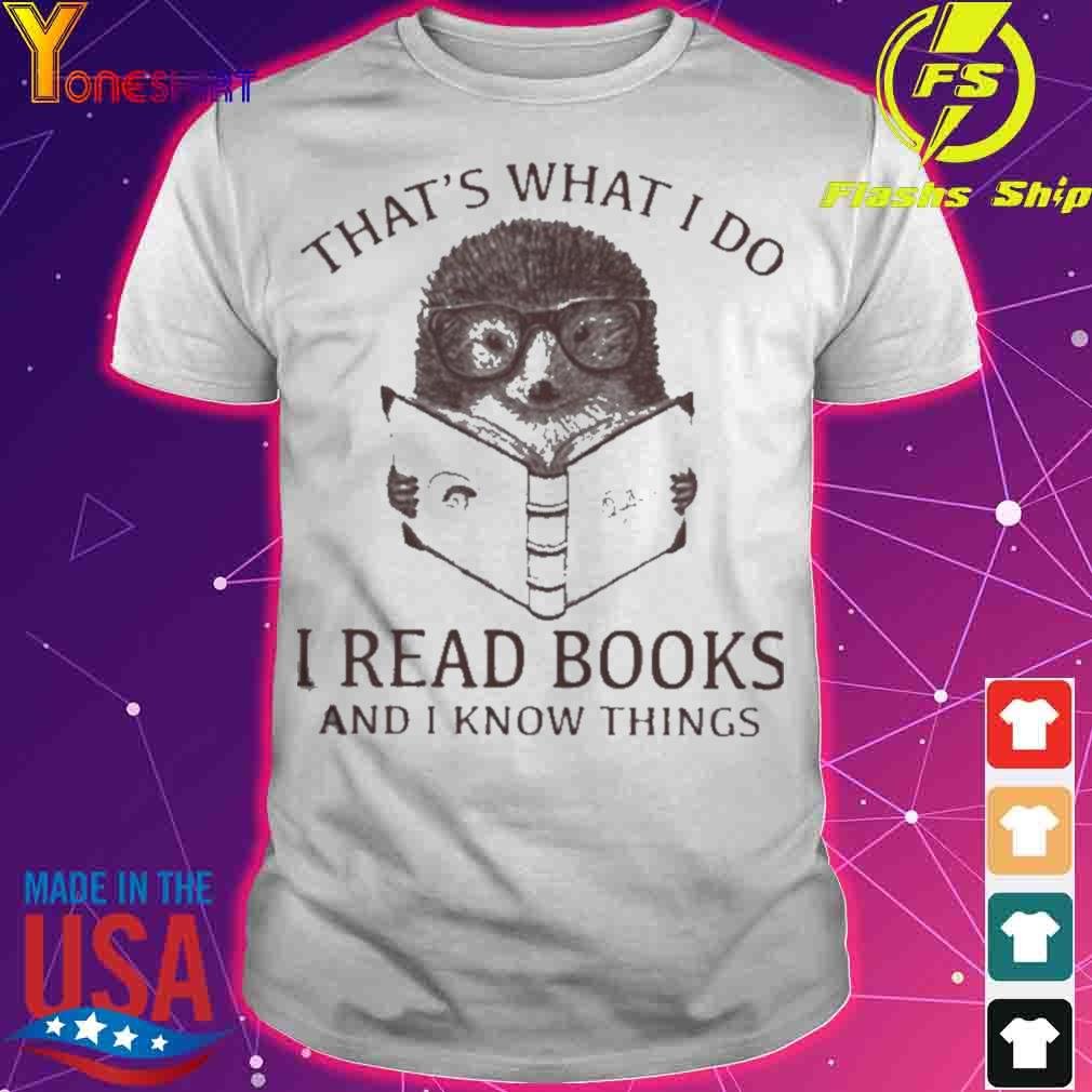 Official Hedgehog That's What I Do Read Books And I Know Things Shirt
