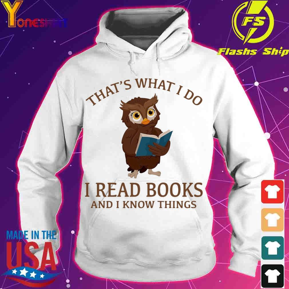 Official Owl That's What I Do I Read Books And I Know Things Shirt hoodie