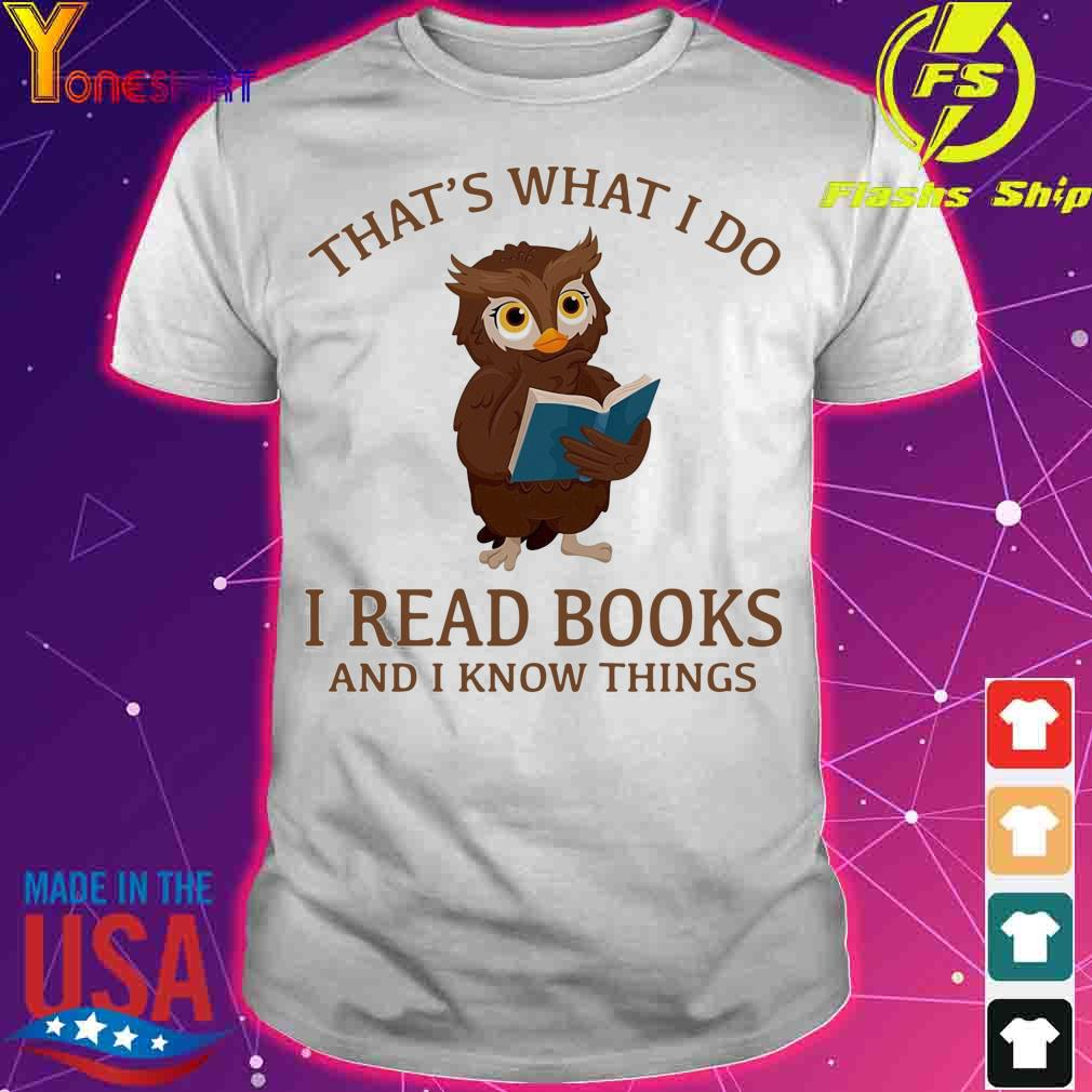 Official Owl That's What I Do I Read Books And I Know Things Shirt
