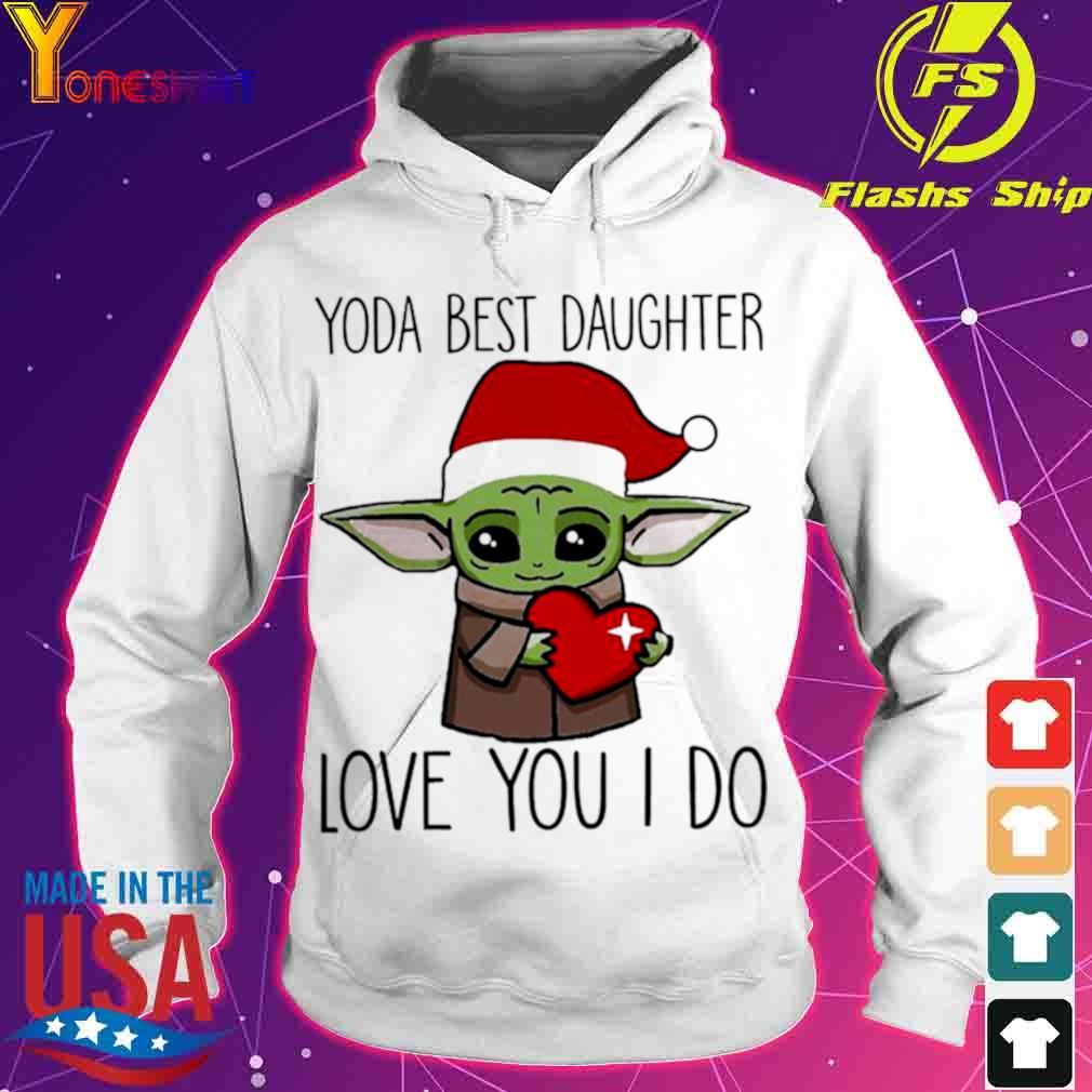 Official Baby Yoda Best Daughter Love You I Do Christmas Shirt hoodie