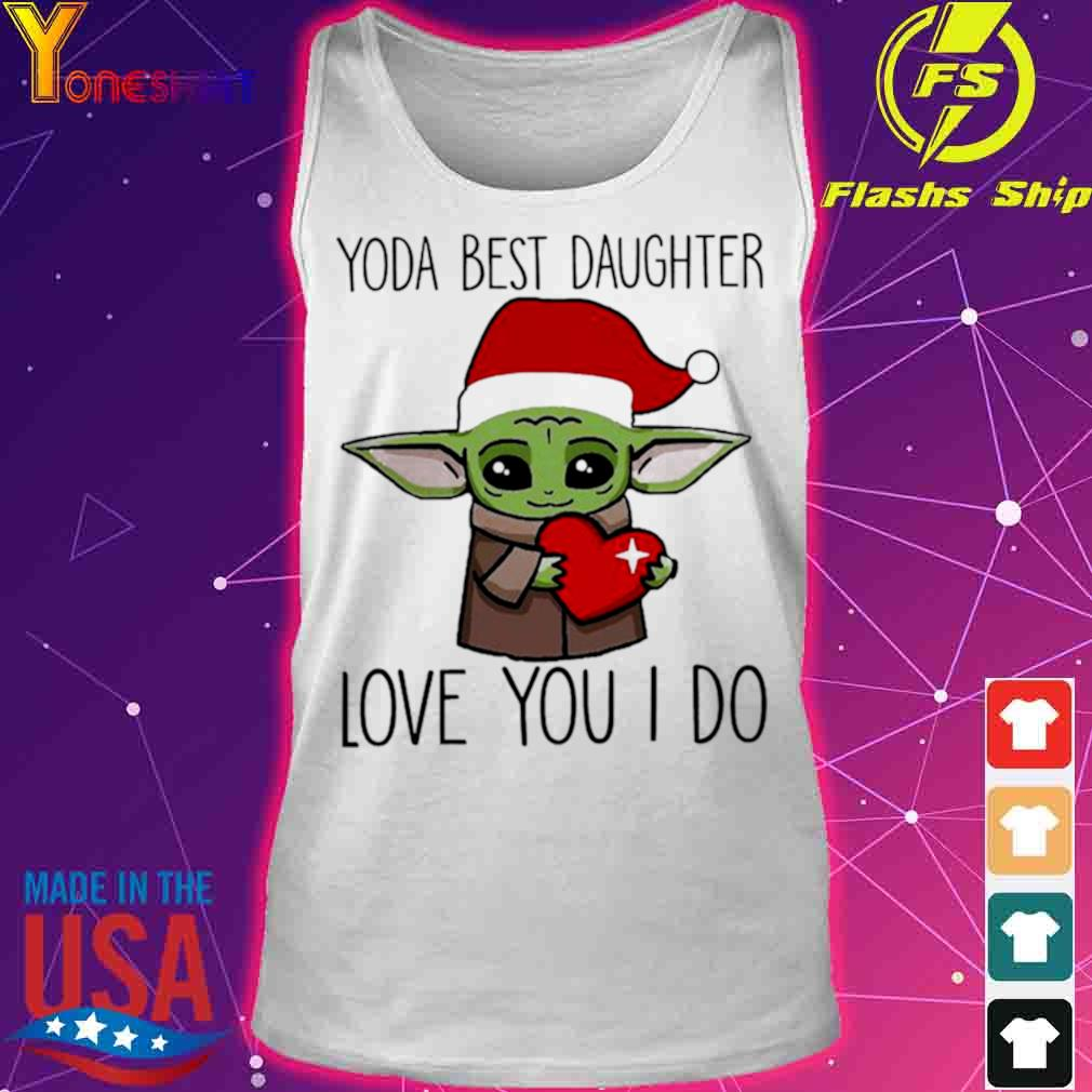 Official Baby Yoda Best Daughter Love You I Do Christmas Shirt tank top
