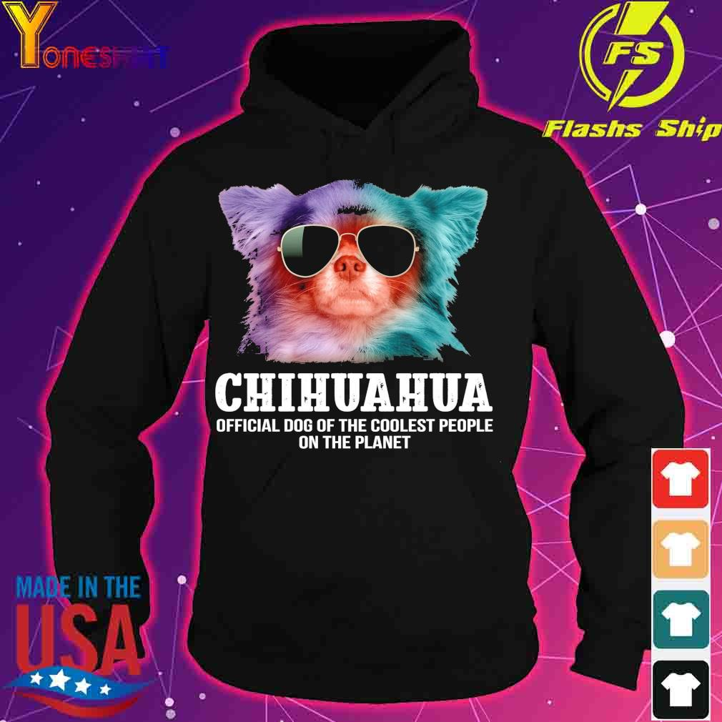 Chihuahua official dog of the coolest people on the planet s hoodie