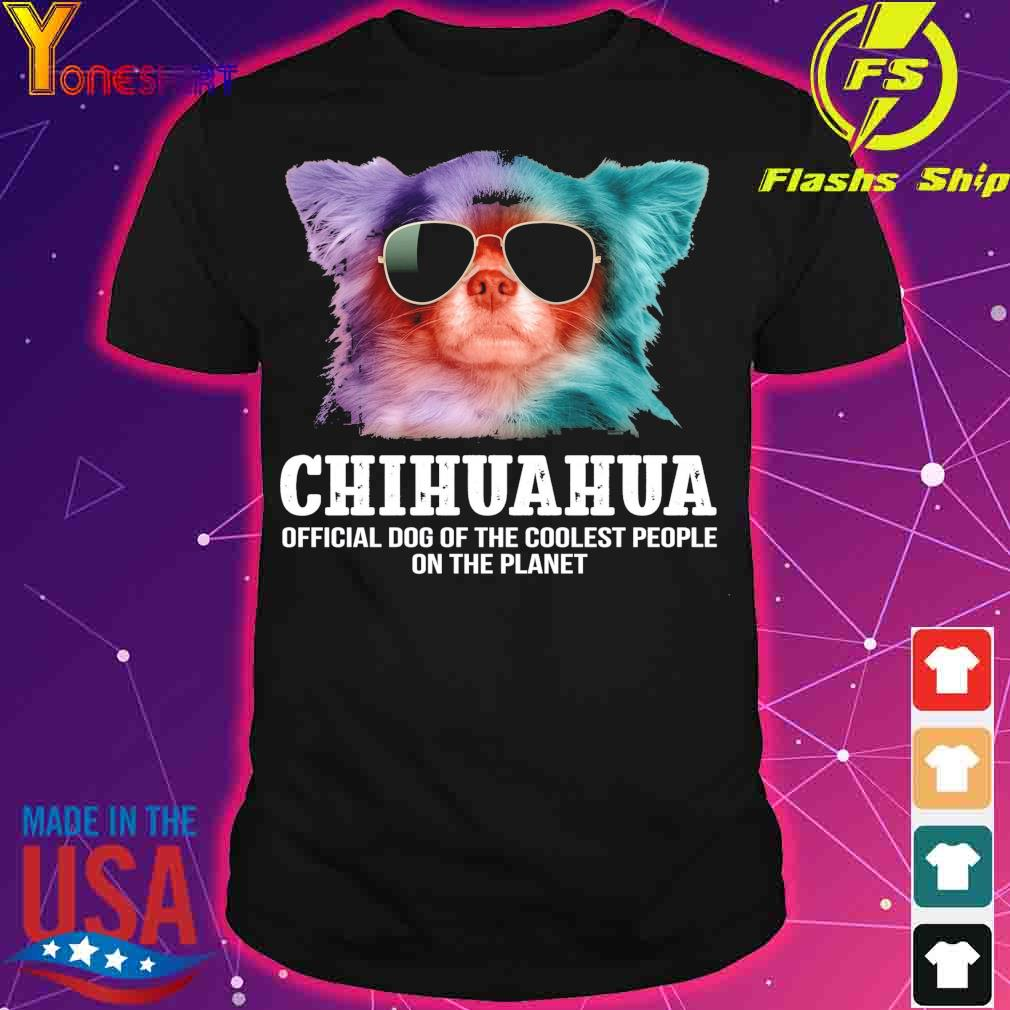 Chihuahua official dog of the coolest people on the planet shirt