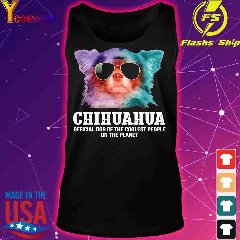 Chihuahua official dog of the coolest people on the planet s tank top