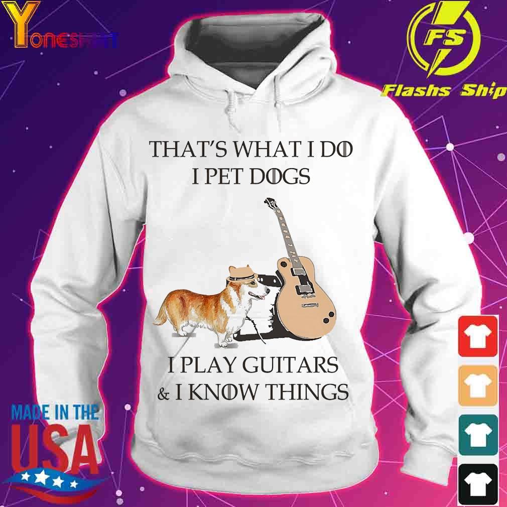 Corgi dog That's what I do I pet dog I play guitars and I know things s hoodie
