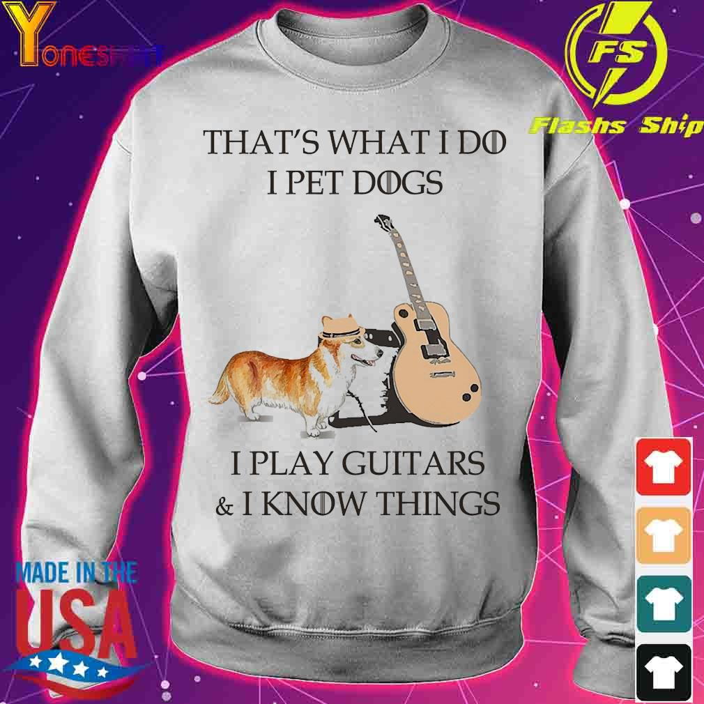 Corgi dog That's what I do I pet dog I play guitars and I know things s sweater