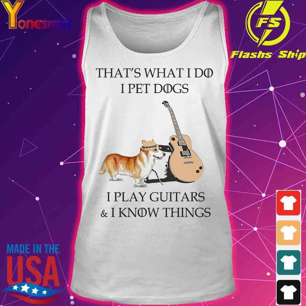 Corgi dog That's what I do I pet dog I play guitars and I know things s tank top