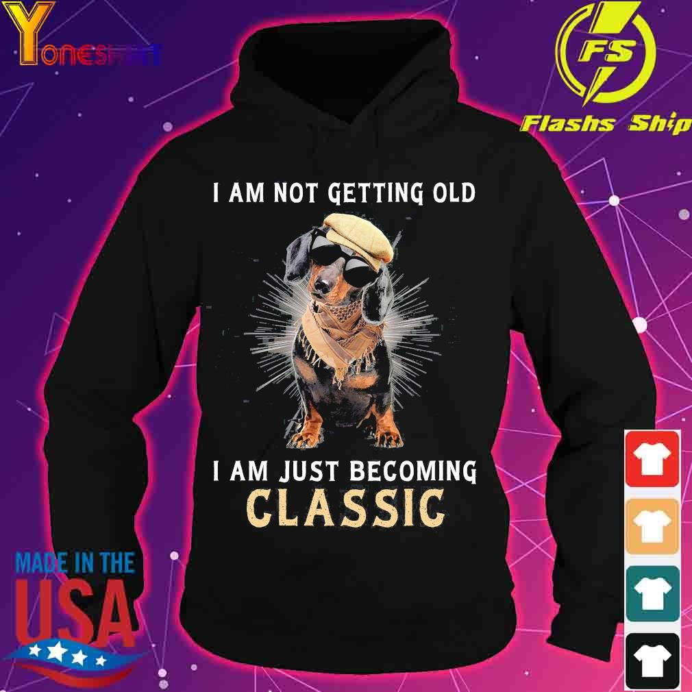 Dachshund I am not getting old I am just becoming classic s hoodie