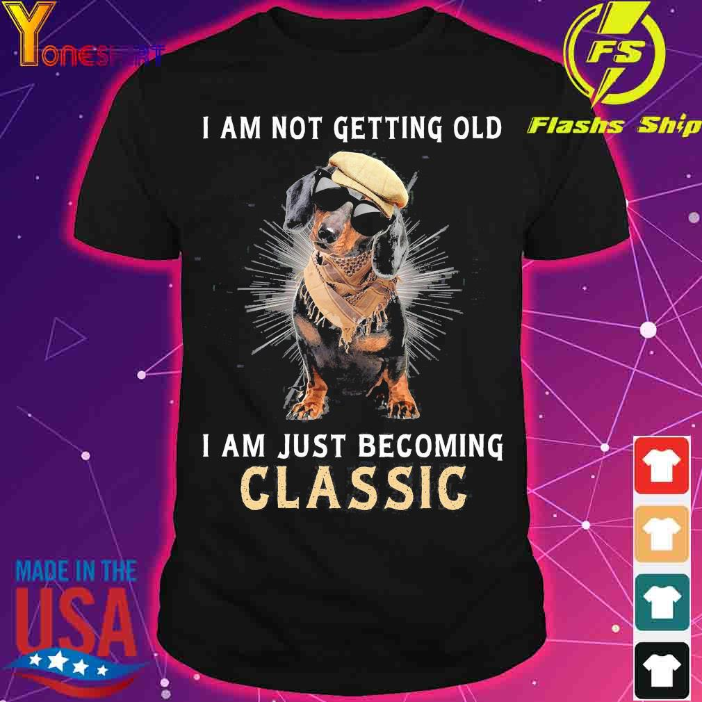 Dachshund I am not getting old I am just becoming classic shirt