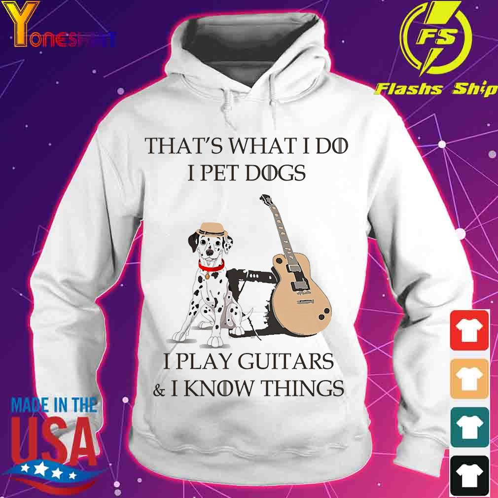 Dalmatian That's what I do I pet dog I play guitars and I know things s hoodie