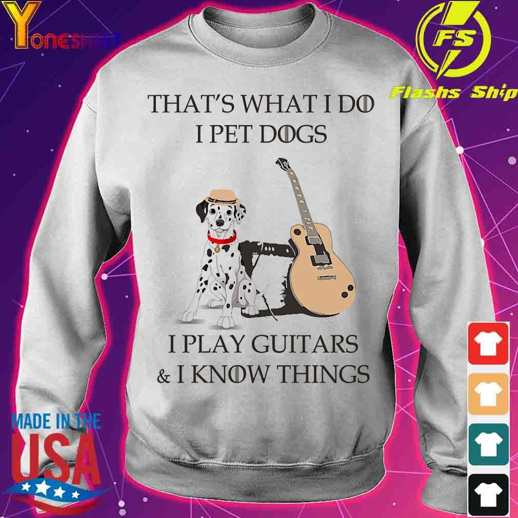 Dalmatian That's what I do I pet dog I play guitars and I know things s sweater
