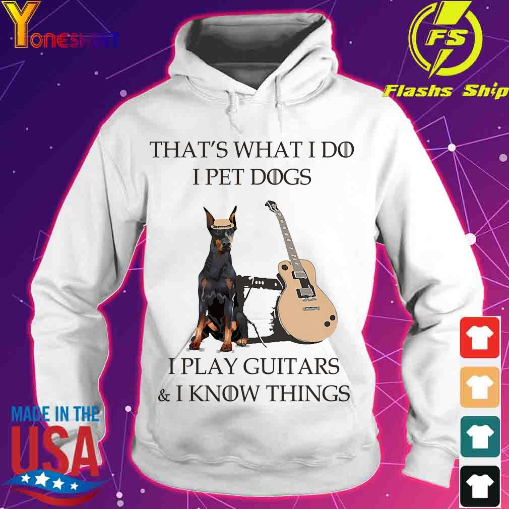 Dobermann dog That's what I do I pet dog I play guitars and I know things s hoodie