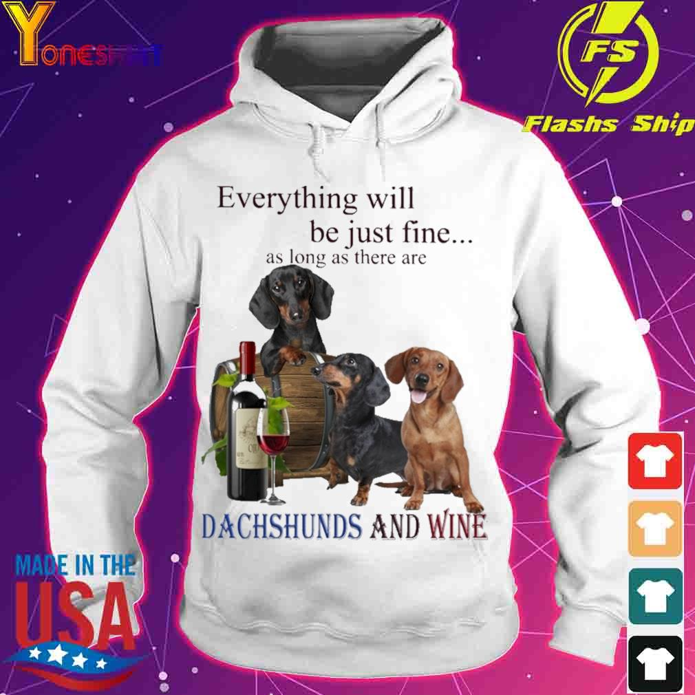 Everything will be just fine as long there are Dachshunds and Wine s hoodie