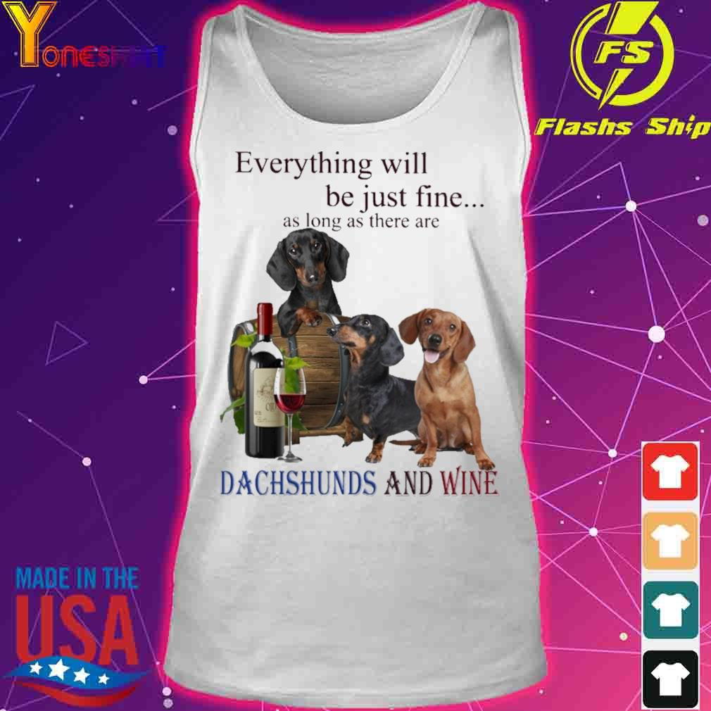 Everything will be just fine as long there are Dachshunds and Wine s tank top