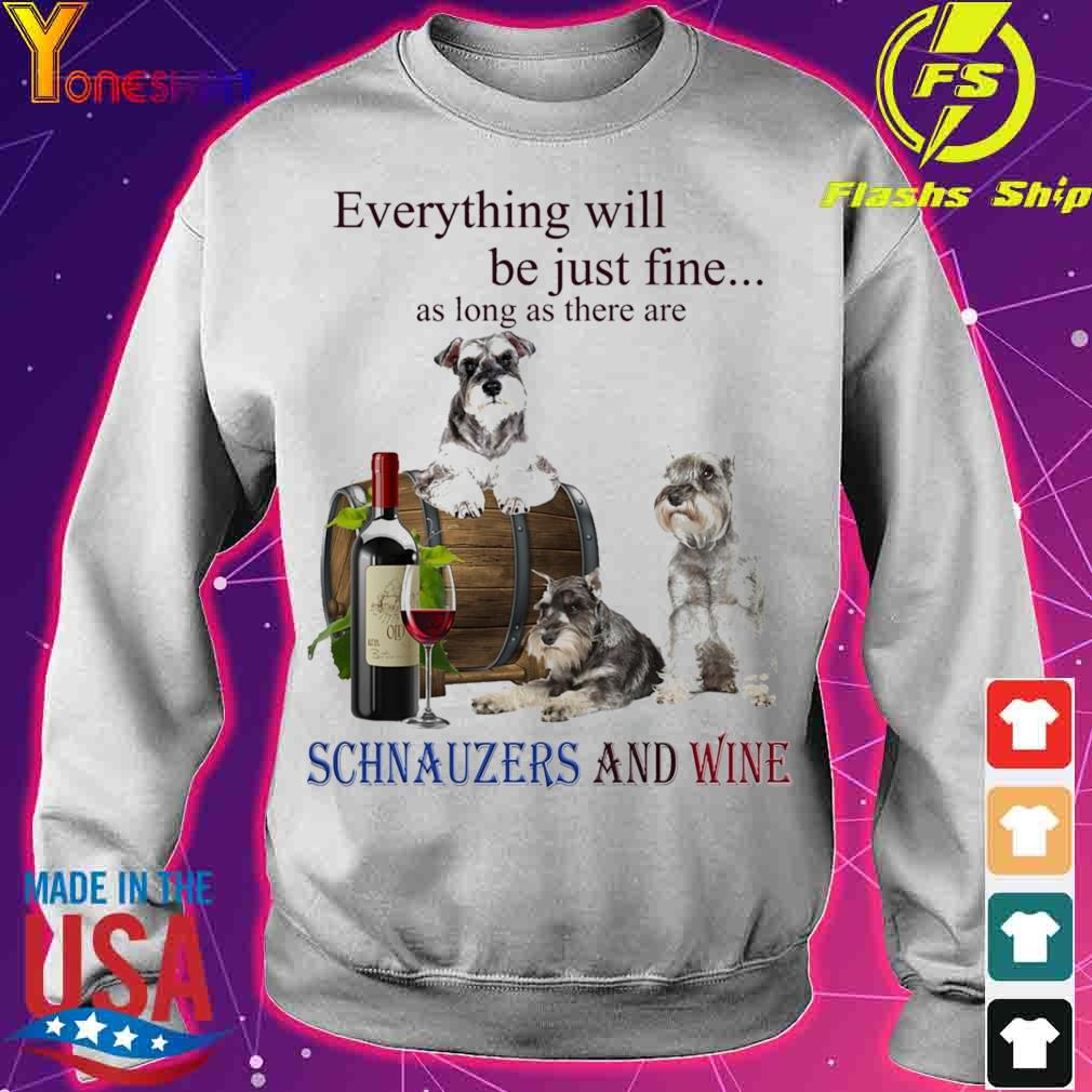 Everything will be just fine as long there are Schnauzers And Wine s sweater