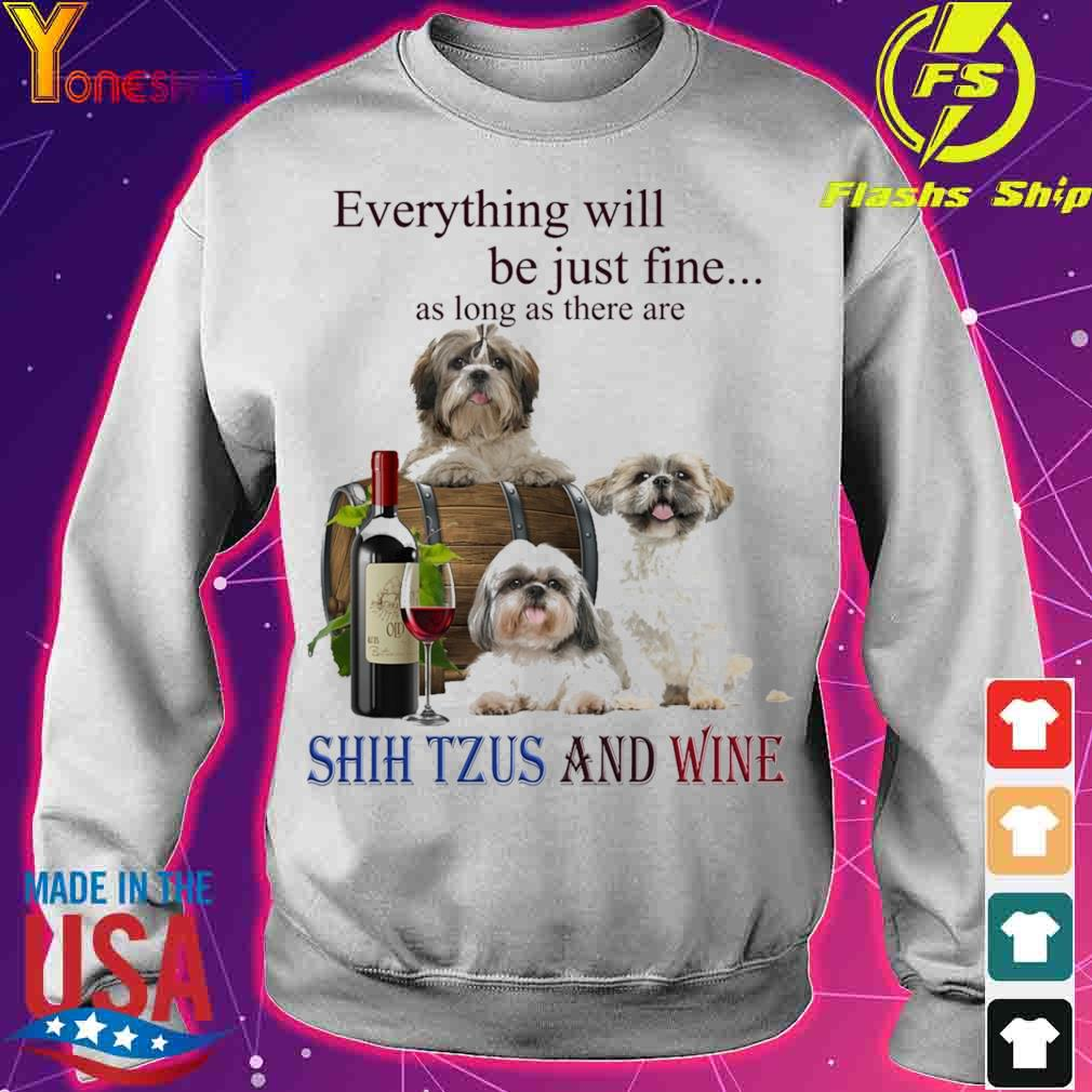 Everything will be just fine as long there are Shih Tzus And Wine s sweater