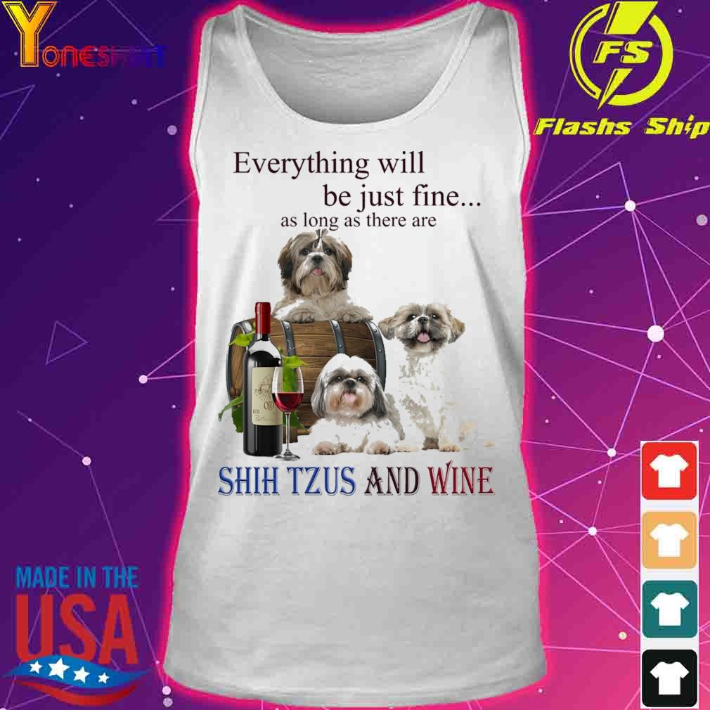 Everything will be just fine as long there are Shih Tzus And Wine s tank top