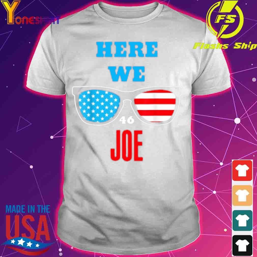 Here We Joe Quote For Joe Biden Inauguration 2021 Shirt