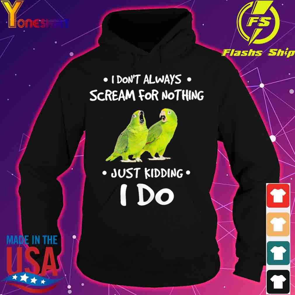 I don't always scream for nothing just kidding I do s hoodie