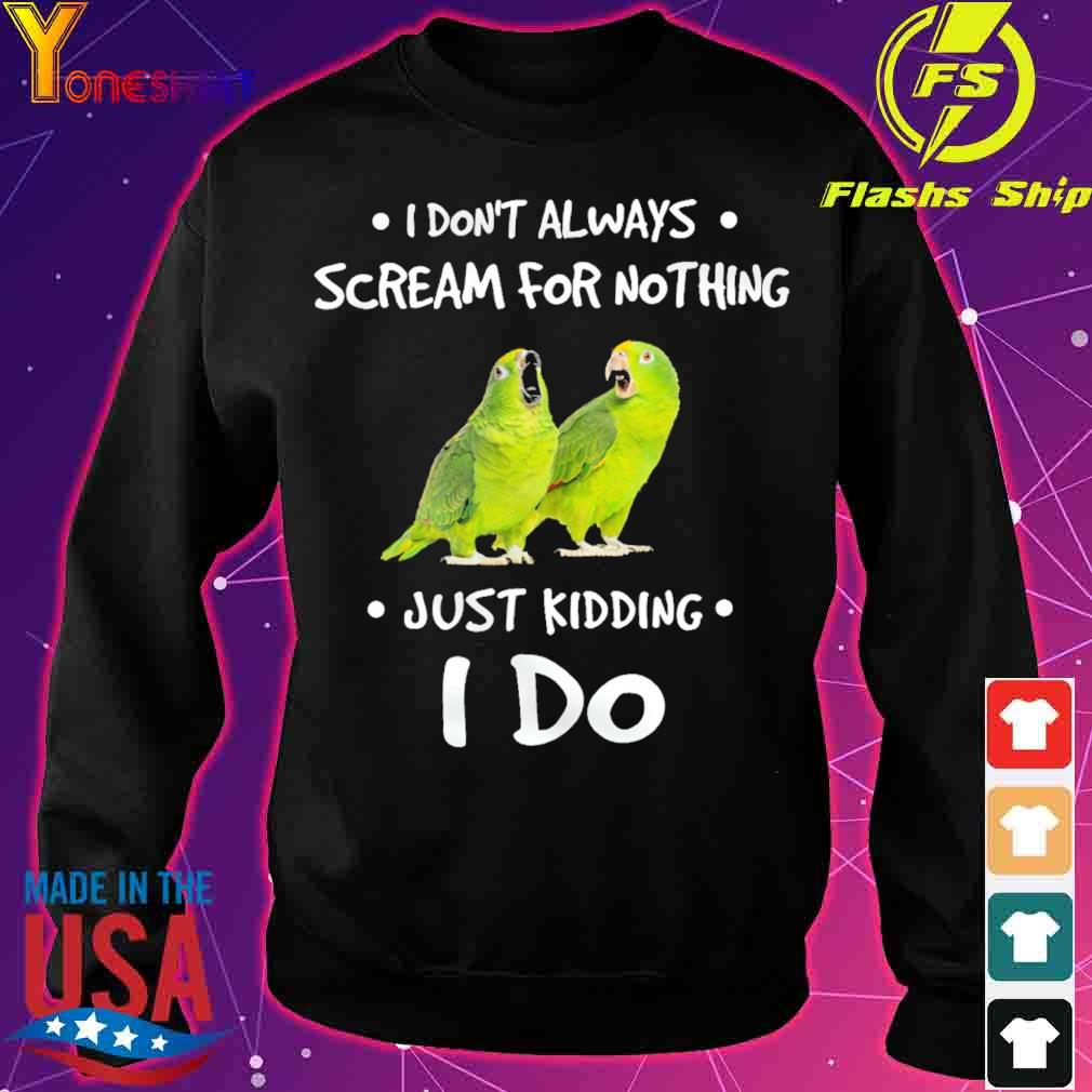 I don't always scream for nothing just kidding I do s sweater