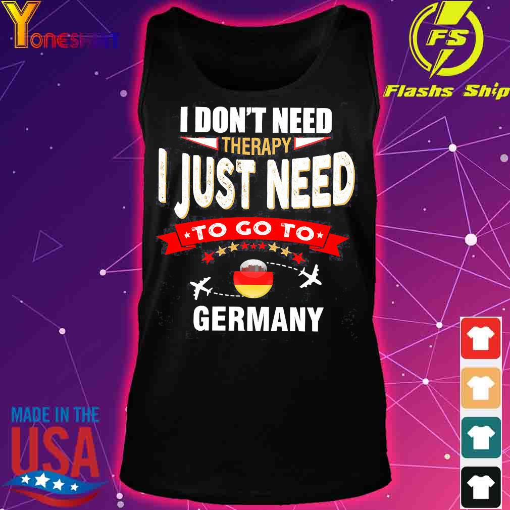 I don't need therapy I just need to go to germany s tank top