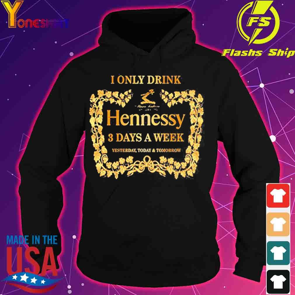 I only drink Hennessy 3 days a week s hoodie