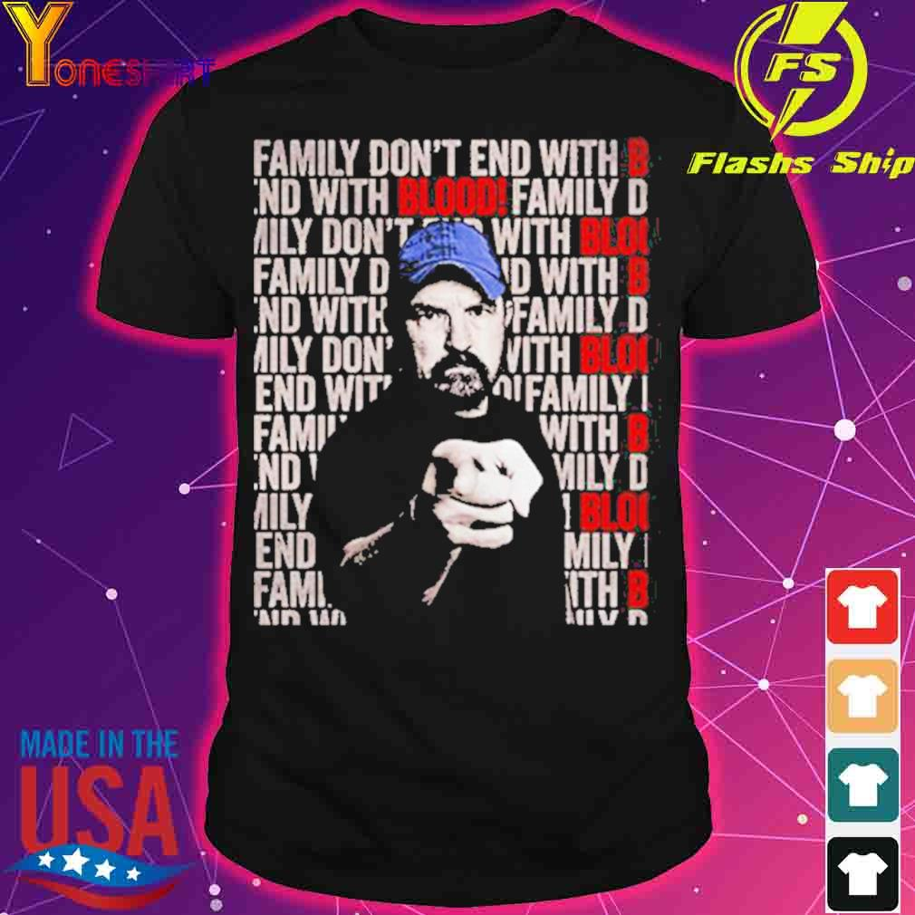 Jim Beavers Family dont end with Blood shirt