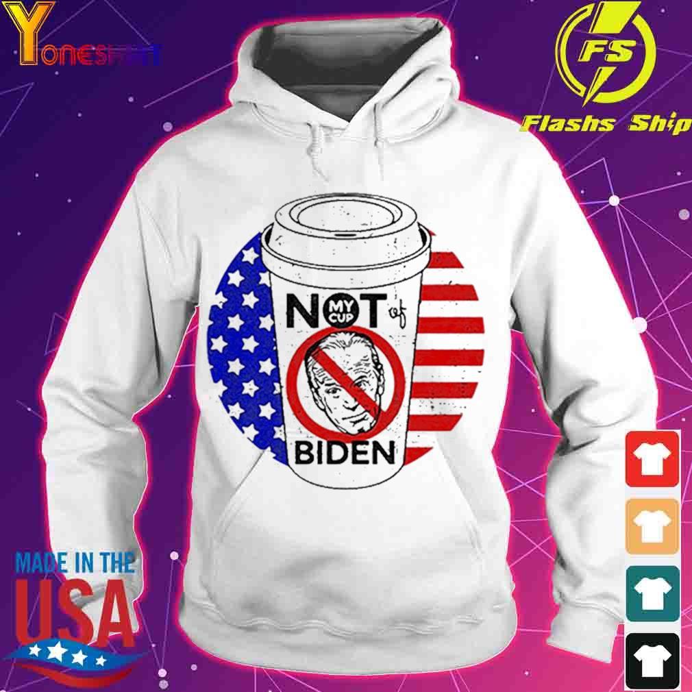 My cup not of Joe Biden American s hoodie