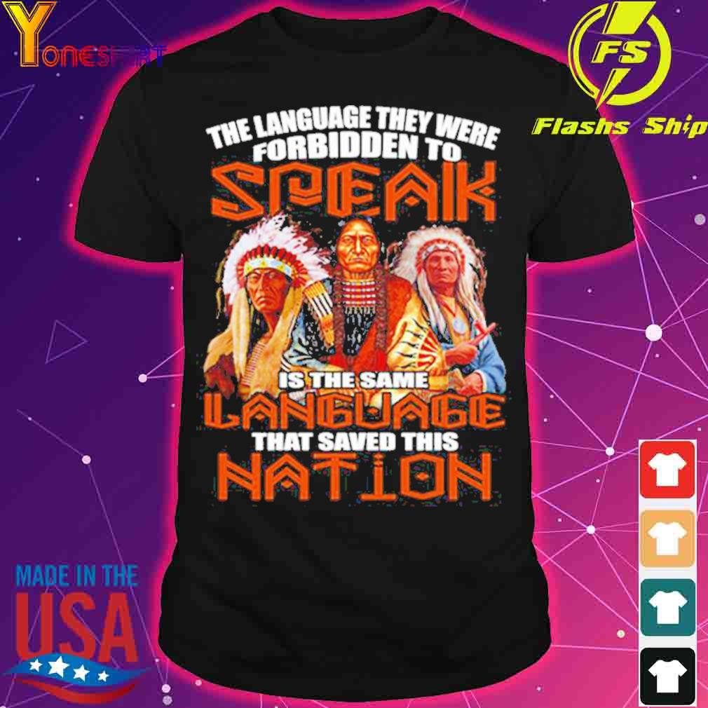 Native American the language they were forbidden to speak is the same language that saved this nation shirt