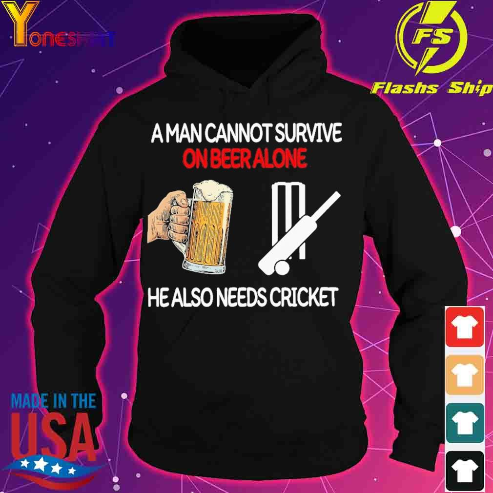 Official A Man Cannot Survive On Beer Alone He Also Needs Cricket Shirt hoodie