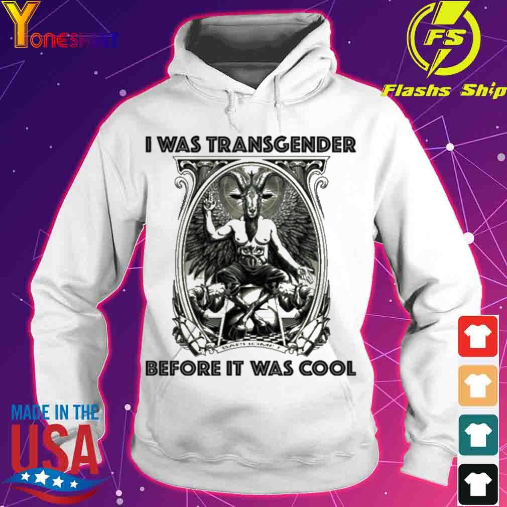 Official Baphomet I Was Transgender Before It Was Cool Shirt hoodie