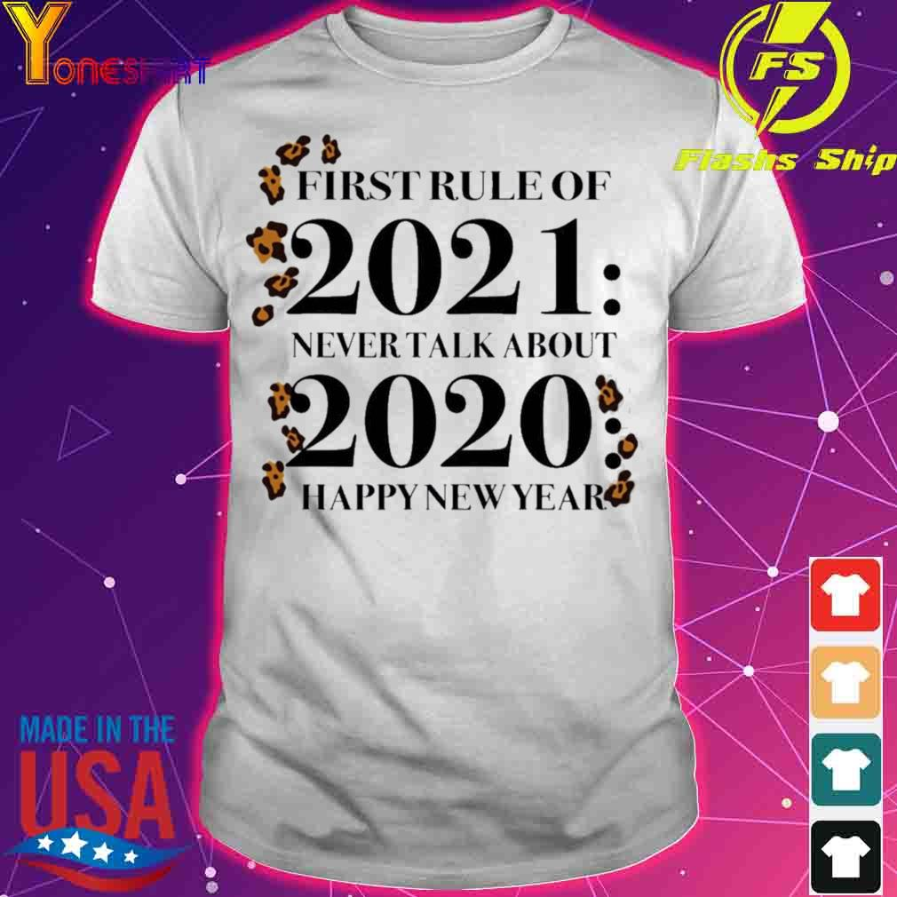 Official First Rule Of 2021 Never Talk About 2020 Happy New Year Shirt