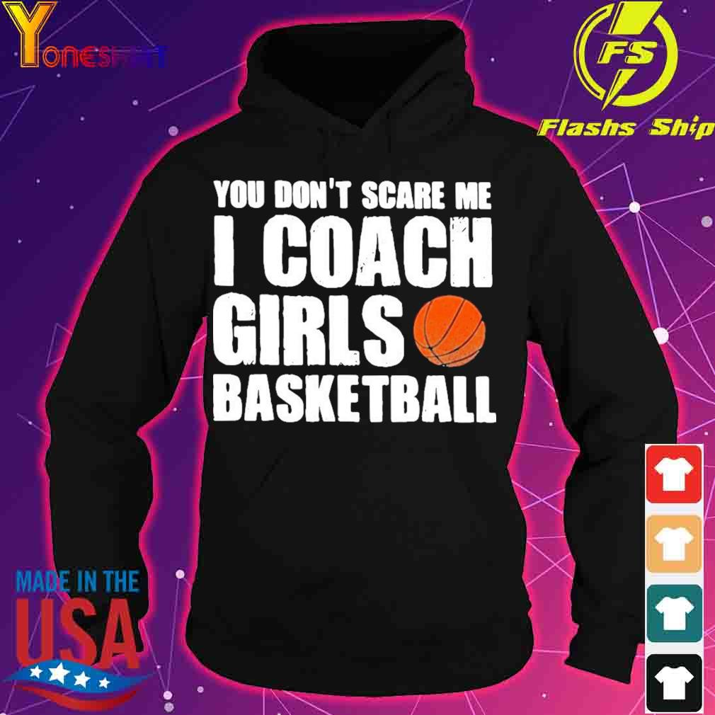 Official You Don't Scare Me I Coach Girls Basketball 2021 Shirt hoodie