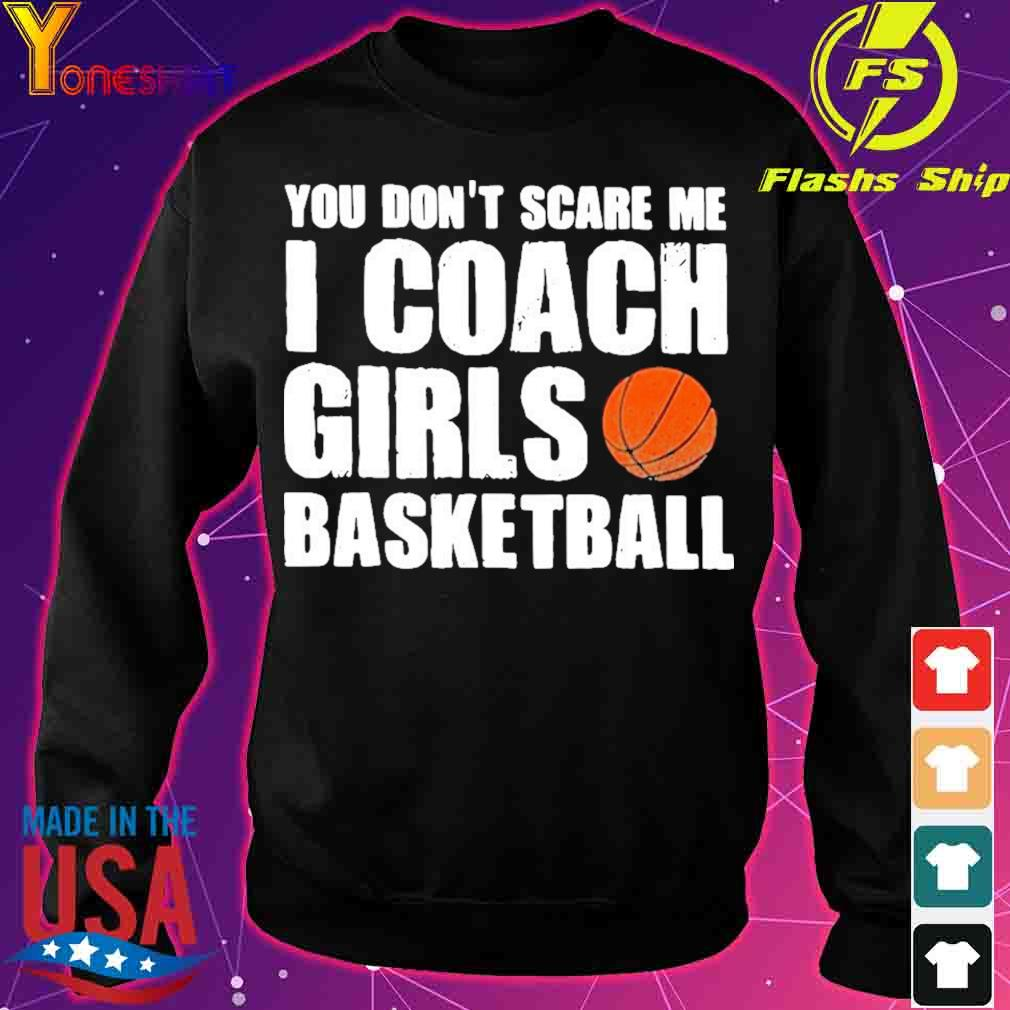Official You Don't Scare Me I Coach Girls Basketball 2021 Shirt sweater