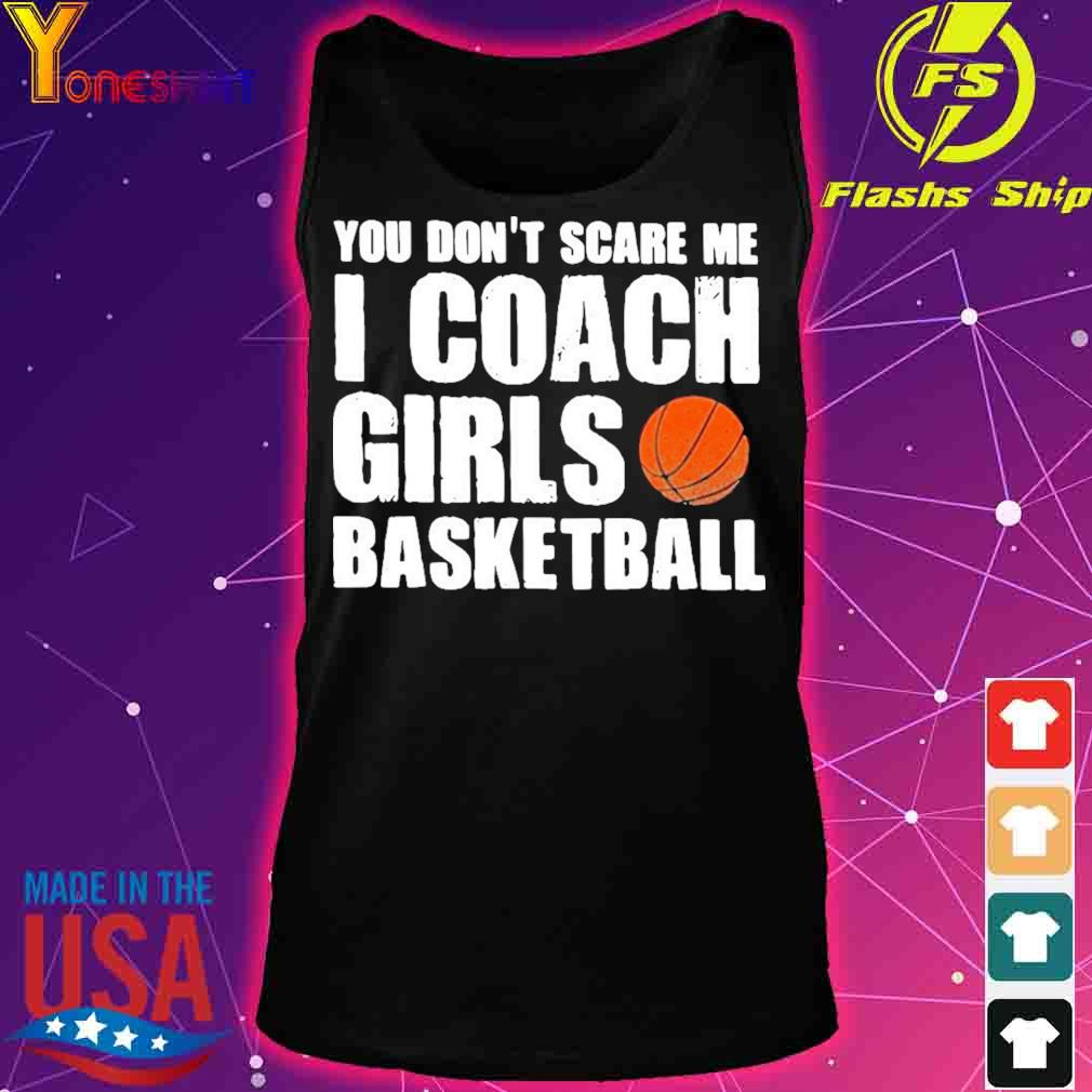 Official You Don't Scare Me I Coach Girls Basketball 2021 Shirt tank top