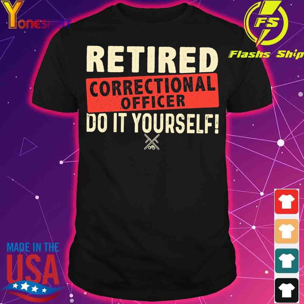 Retired correctional officer do it yourself shirt