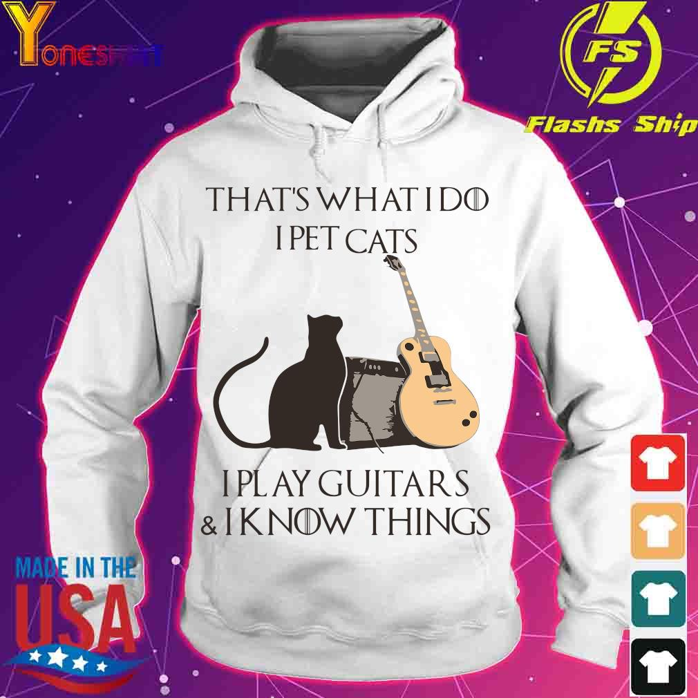 That's what i do I pet cats I play guitars and I know things s hoodie