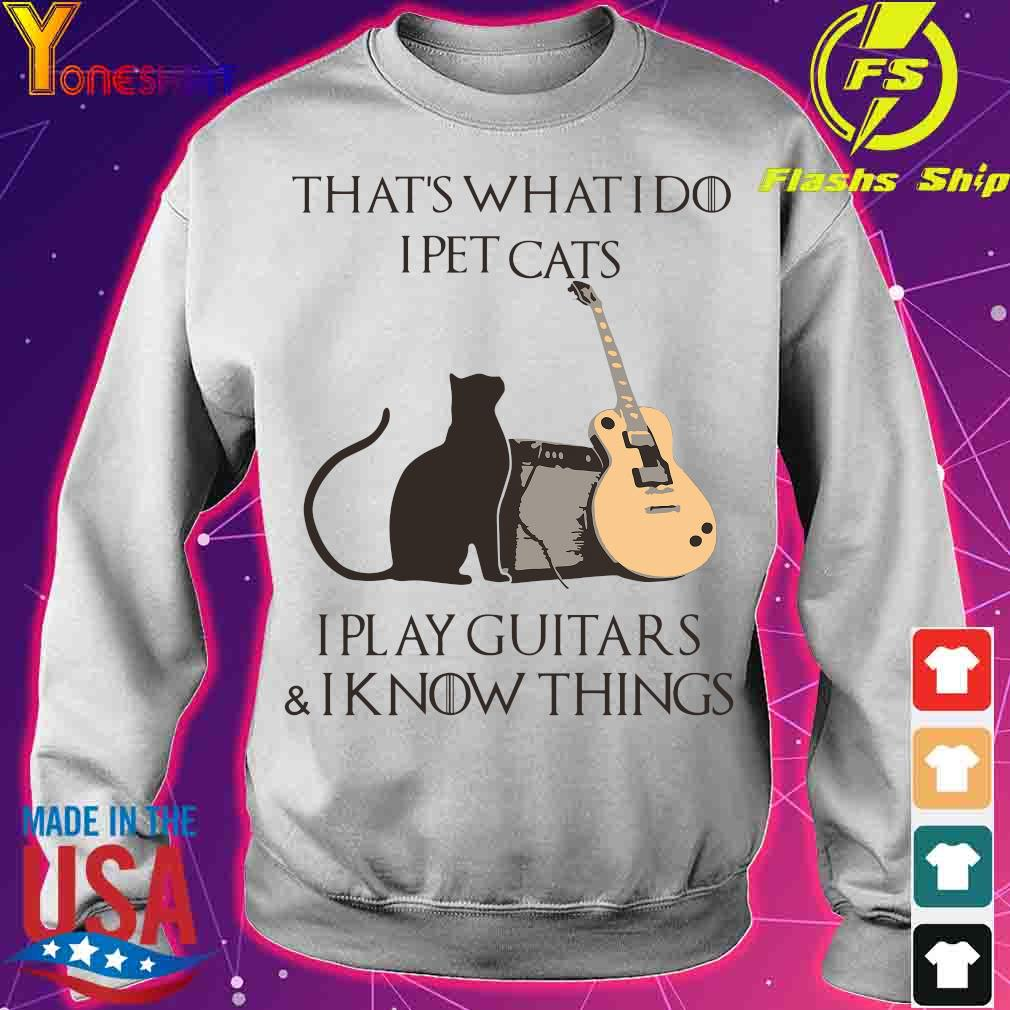 That's what i do I pet cats I play guitars and I know things s sweater