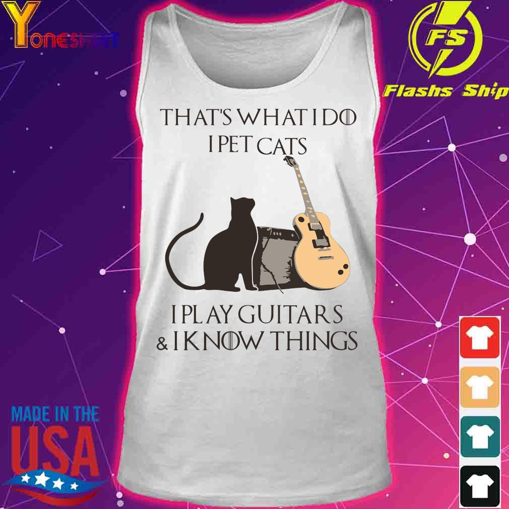 That's what i do I pet cats I play guitars and I know things s tank top
