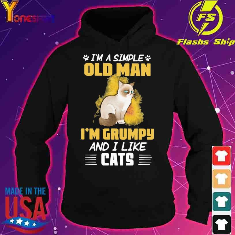 2021 I'm A Simple Old Man I'm Grumpy And I Like Cats Shirt hoodie