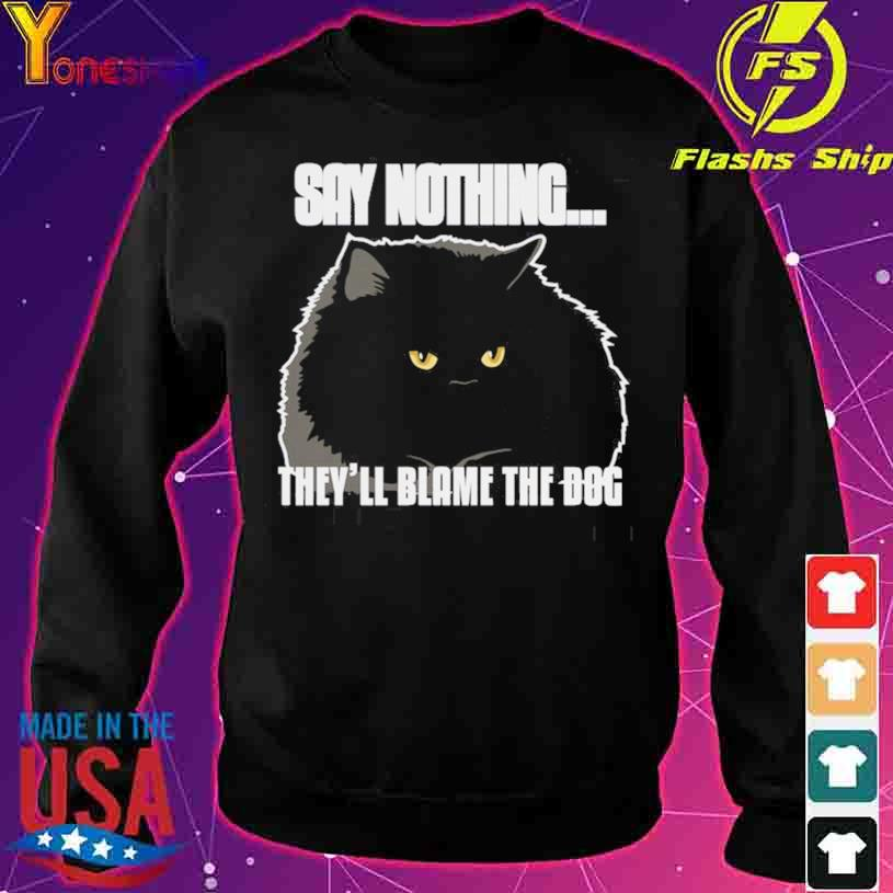 Black Cat Say Nothing They'll Blame The Dog s sweater