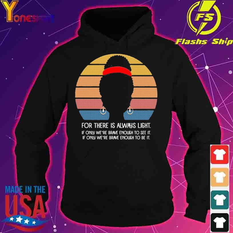 Black Girl For There Is Always Light if Only We're Brave Enough to See It Vintage Shirt hoodie