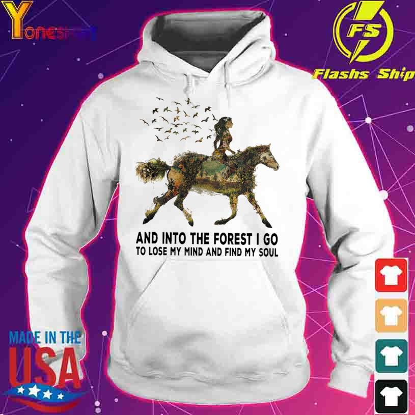 Horse and into the forest I go to lose my mind and find my soul s hoodie