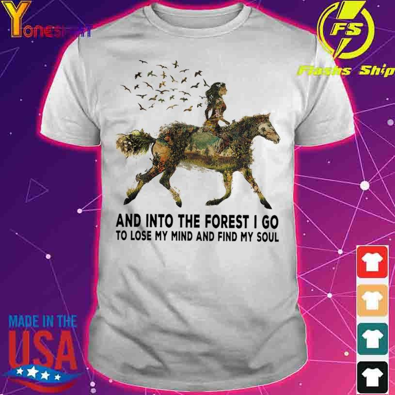 Horse and into the forest I go to lose my mind and find my soul shirt