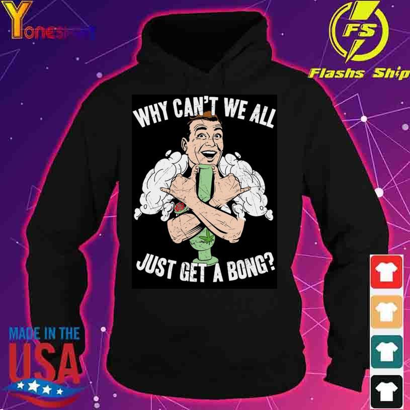 Mens Cannabis Just Get A Bong Shirt hoodie