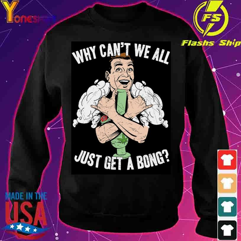 Mens Cannabis Just Get A Bong Shirt sweater